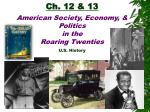 Ch. 12 & 13 American Society, Economy, & Politics  in the  Roaring Twenties U.S. History