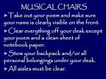 MUSICAL CHAIRS Take out your poem and make sure your name is clearly visible on the front.
