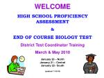 WELCOME HIGH SCHOOL PROFICIENCY ASSESSMENT & END OF COURSE BIOLOGY TEST