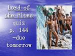 Lord of the Flies quiz p. 144 —due tomorrow