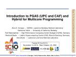 Introduction to PGAS (UPC and CAF) and Hybrid for Multicore Programming