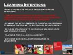 Learning Intentions identify some key themes around innovative schooling
