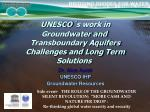 UNESCO´s work in  Groundwater and  Transboundary Aquifers Challenges and Long Term Solutions