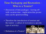 Time Packaging and Recreation - Who is a Tourist?
