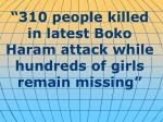 """"""" 310 people killed in latest Boko Haram attack while hundreds of girls remain missing """""""