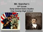 Mr. Starcher's 10 th Grade Early United States Studies Clay County High School