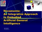 Novamente: An Integrative Approach  to Embodied  Artificial General Intelligence