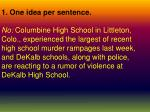 1. One idea per sentence. No: Columbine High School in Littleton,