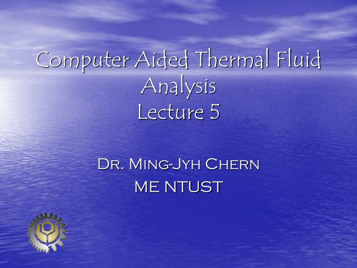 computer aided thermal fluid analysis lecture 5 n.