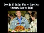 George W. Bush's War for America: Conservatism on Trial