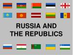 RUSSIA AND THE REPUBLICS