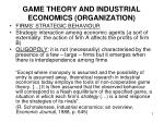GAME THEORY AND INDUSTRIAL ECONOMICS (ORGANIZATION)
