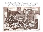 How is the relationship between the Spanish And Native-Americans depicted in this picture?