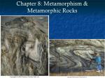 Chapter 8: Metamorphism & Metamorphic Rocks