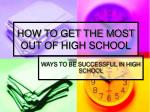 HOW TO GET THE MOST OUT OF HIGH SCHOOL