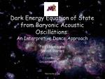 Dark Energy Equation of State from Baryonic Acoustic Oscillations: An Interpretive Dance Approach