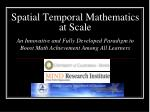 Spatial Temporal Mathematics at Scale