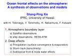 Ocean frontal effects on the atmosphere: A synthesis of observations and models Shang-Ping Xie