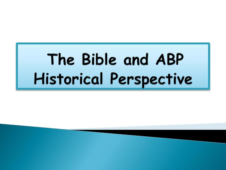 the bible and abp historical perspective n.