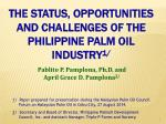 THE STATUS, OPPORTUNITIES AND CHALLENGES OF THE PHILIPPINE PALM OIL INDUSTRY 1 /