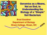 """Genomics as a Means, Not an End, to Understanding the Biology of a """"Simple"""" Soil Bacterium"""