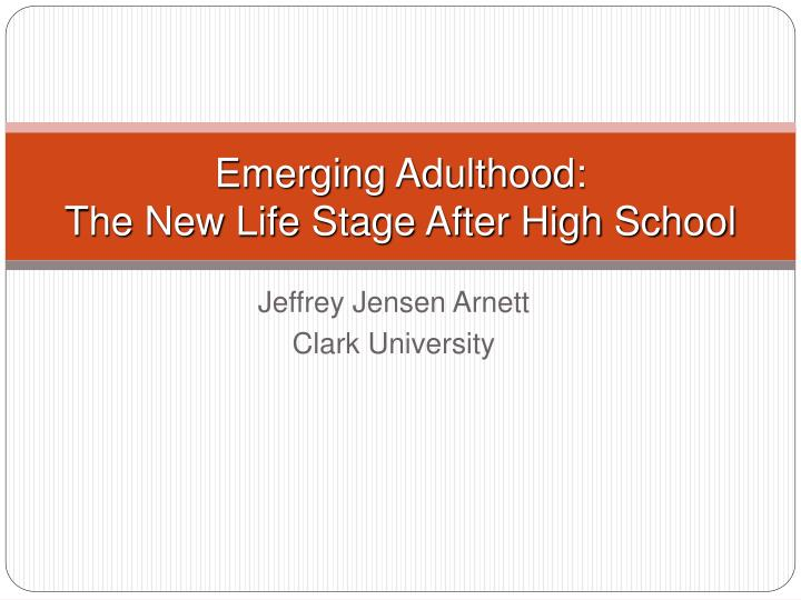 emerging adulthood the new life stage after high school n.