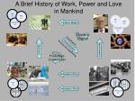 A Brief History of Work, Power and Love in Mankind