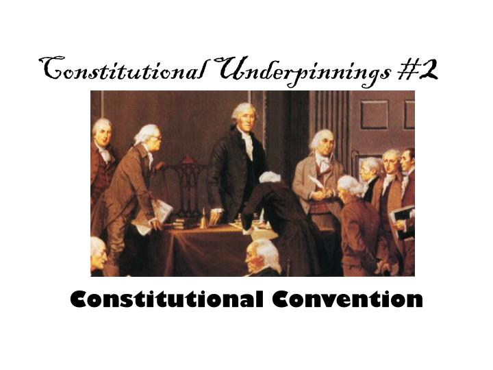 constitutional underpinnings 2 n.