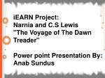 """iEARN Project: Narnia and C.S Lewis  """"The Voyage of The Dawn Treader"""" Power point Presentation By:"""