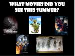 What Movies Did You  See This Summer?