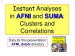 Instant Analyses in AFNI and SUMA : Clusters and Correlations