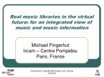 Real music libraries in the virtual future: for an integrated view of music and music information