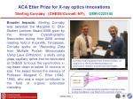 ACA Etter Prize for X-ray optics innovations  Sterling Cornaby   (CHESS/Cornell, NY), DMR-0225180