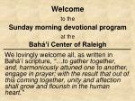 Welcome to the Sunday morning devotional program at the Bahá'í Center of Raleigh