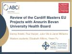 Review of the Cardiff Masters EU Projects with Aneurin Bevan University Health Board