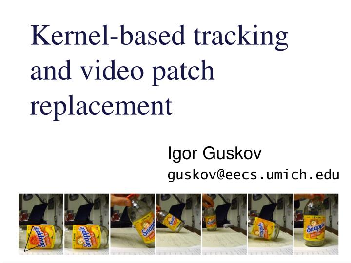 kernel based tracking and video patch replacement n.