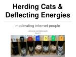 Herding Cats & Deflecting Energies