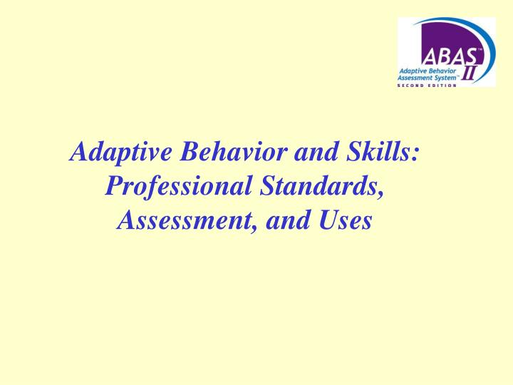 adaptive behavior and skills professional standards assessment and uses n.