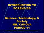 INTRODUCTION TO FORENSICS Science, Technology, & Society MR. CANOVA PERIOD 11