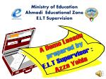 Ministry of Education Ahmadi   Educational Zone E.L.T Supervision
