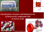 Classification, structure and biological role of heterocyclic compounds and of  nucleic acids