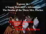 Lesson 16 A Young Detective's Adventures: The Deaths of the Three Mrs. Fitches