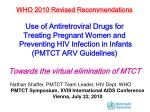 WHO 2010 Revised Recommendations Use of Antiretroviral Drugs for Treating Pregnant Women and