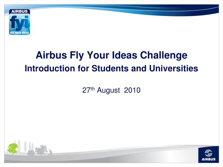 airbus fly your ideas challenge introduction for students and universities 27 th august 2010 n.
