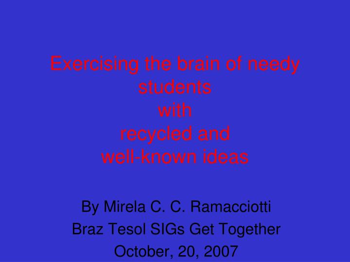 exercising the brain of needy students with recycled and well known ideas n.