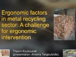 Ergonomic factors in metal recycling sector: A challenge for ergonomic intervention