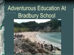Adventurous Education At Bradbury School