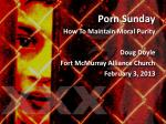 Porn Sunday How To Maintain Moral Purity Doug Doyle Fort McMurray Alliance Church