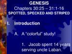 GENESIS Chapters 30:25 – 31:1-16 SPOTTED, SPECKED AND STRIPED I.	Introduction