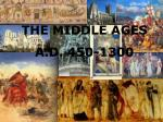 THE MIDDLE AGES A.D. 450-1300